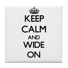 Keep Calm and Wide ON Tile Coaster