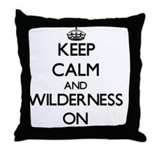 Keep Calm and Wilderness ON Throw Pillow