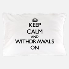 Keep Calm and Withdrawals ON Pillow Case
