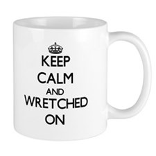 Keep Calm and Wretched ON Mugs
