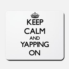 Keep Calm and Yapping ON Mousepad