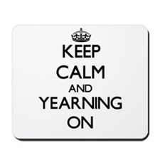 Keep Calm and Yearning ON Mousepad