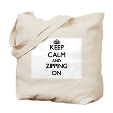 Keep Calm and Zipping ON Tote Bag