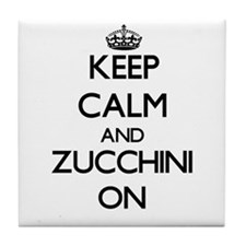 Keep Calm and Zucchini ON Tile Coaster