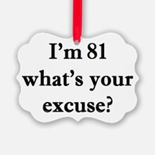 81 your excuse 2 Ornament