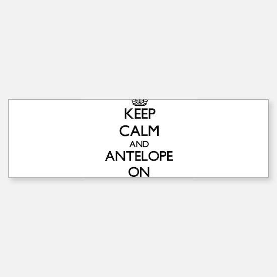 Keep Calm and Antelope ON Bumper Bumper Bumper Sticker