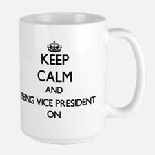 Keep Calm and Being Vice President ON Mugs