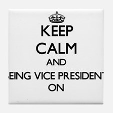 Keep Calm and Being Vice President ON Tile Coaster