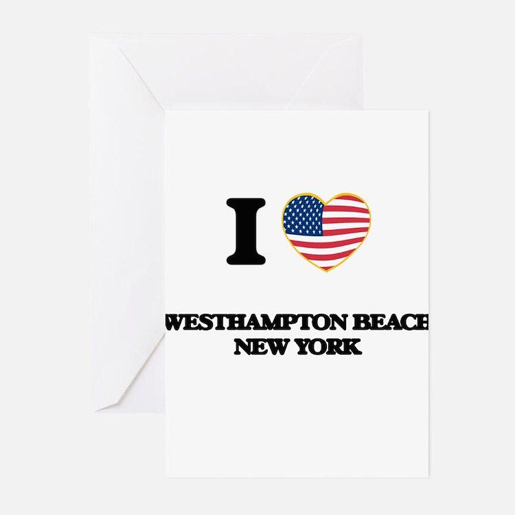 I love Westhampton Beach New York Greeting Cards