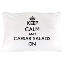 Keep Calm and Caesar Salads ON Pillow Case