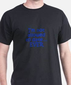 I m not allowed to date EVER-Kri blue 300 T-Shirt