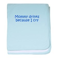 Mommy drinks because I cry-Kri blue 350 baby blank