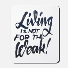 Living is not for the weak! Mousepad