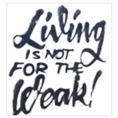 Living is not for the weak! Poster