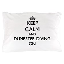 Keep Calm and Dumpster Diving ON Pillow Case