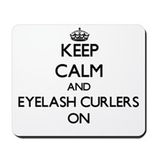 Keep Calm and Eyelash Curlers ON Mousepad