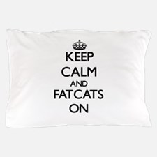 Keep Calm and Fatcats ON Pillow Case