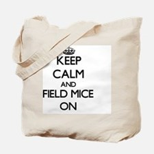 Keep Calm and Field Mice ON Tote Bag