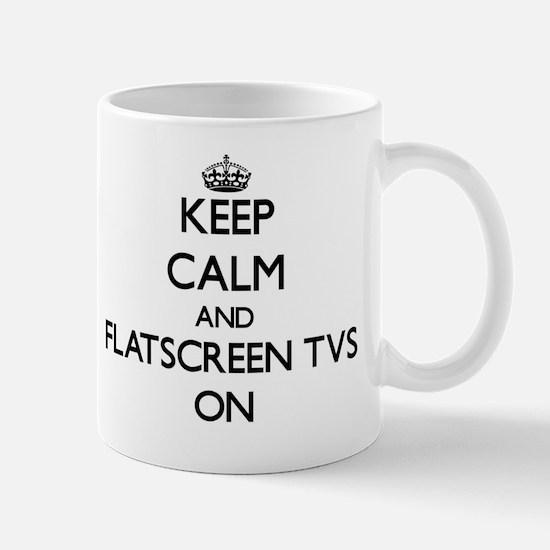 Keep Calm and Flatscreen Tvs ON Mug