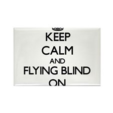 Keep Calm and Flying Blind ON Magnets