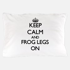 Keep Calm and Frog Legs ON Pillow Case