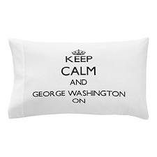 Keep Calm and George Washington ON Pillow Case