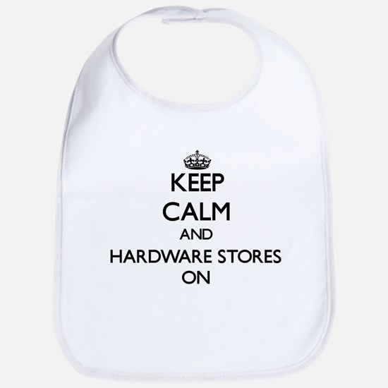 Keep Calm and Hardware Stores ON Bib