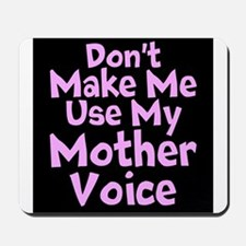 Dont Make Me Use My Mother Voice Mousepad