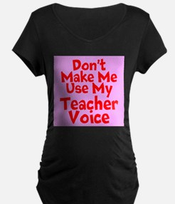 Dont Make Me Use My Teacher Voice Maternity T-Shir