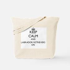 Keep Calm and Labrador Retrievers ON Tote Bag