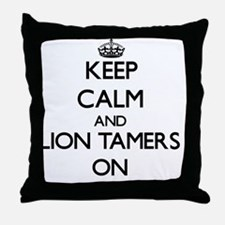 Keep Calm and Lion Tamers ON Throw Pillow