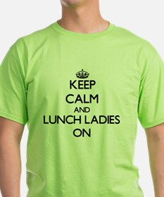 Keep Calm and Lunch Ladies ON T-Shirt