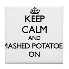 Keep Calm and Mashed Potatoes ON Tile Coaster