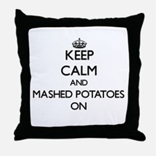 Keep Calm and Mashed Potatoes ON Throw Pillow