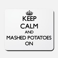 Keep Calm and Mashed Potatoes ON Mousepad
