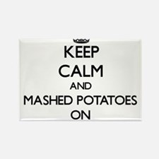 Keep Calm and Mashed Potatoes ON Magnets