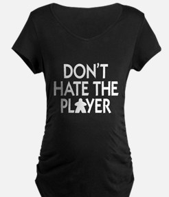 Don't Hate the Player Maternity T-Shirt