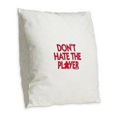 Don't Hate the Player Burlap Throw Pillow