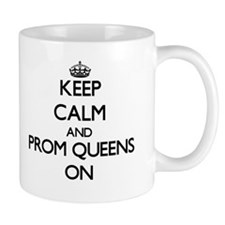 Keep Calm and Prom Queens ON Mugs