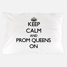 Keep Calm and Prom Queens ON Pillow Case