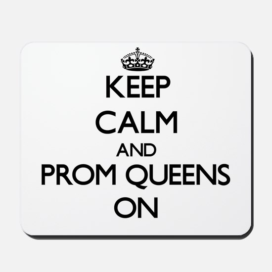 Keep Calm and Prom Queens ON Mousepad