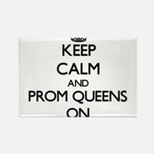 Keep Calm and Prom Queens ON Magnets