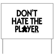 Don't Hate the Player Yard Sign