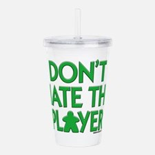 Don't Hate the Player Acrylic Double-wall Tumbler
