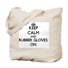 Keep Calm and Rubber Gloves ON Tote Bag