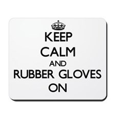 Keep Calm and Rubber Gloves ON Mousepad
