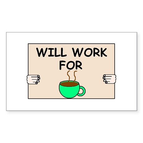 WILL WORK FOR COFFEE Rectangle Sticker