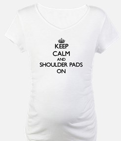 Keep Calm and Shoulder Pads ON Shirt