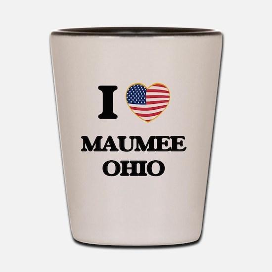 I love Maumee Ohio Shot Glass