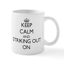 Keep Calm and Striking Out ON Mug